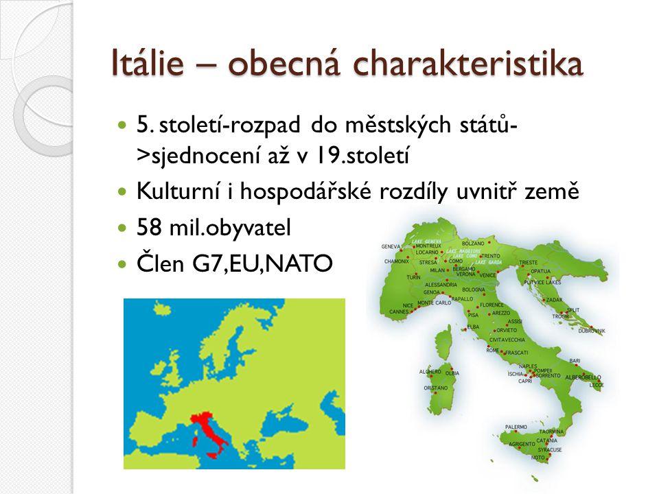 Itálie – obecná charakteristika 5. století-rozpad do městských států- >sjednocení až v 19.století Kulturní i hospodářské rozdíly uvnitř země 58 mil.ob
