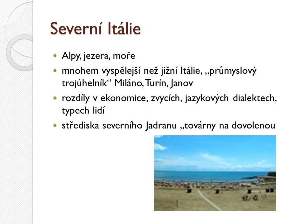 """Severní Itálie Alpy, jezera, moře mnohem vyspělejší než jižní Itálie, """"průmyslový trojúhelník"""" Miláno, Turín, Janov rozdíly v ekonomice, zvycích, jazy"""
