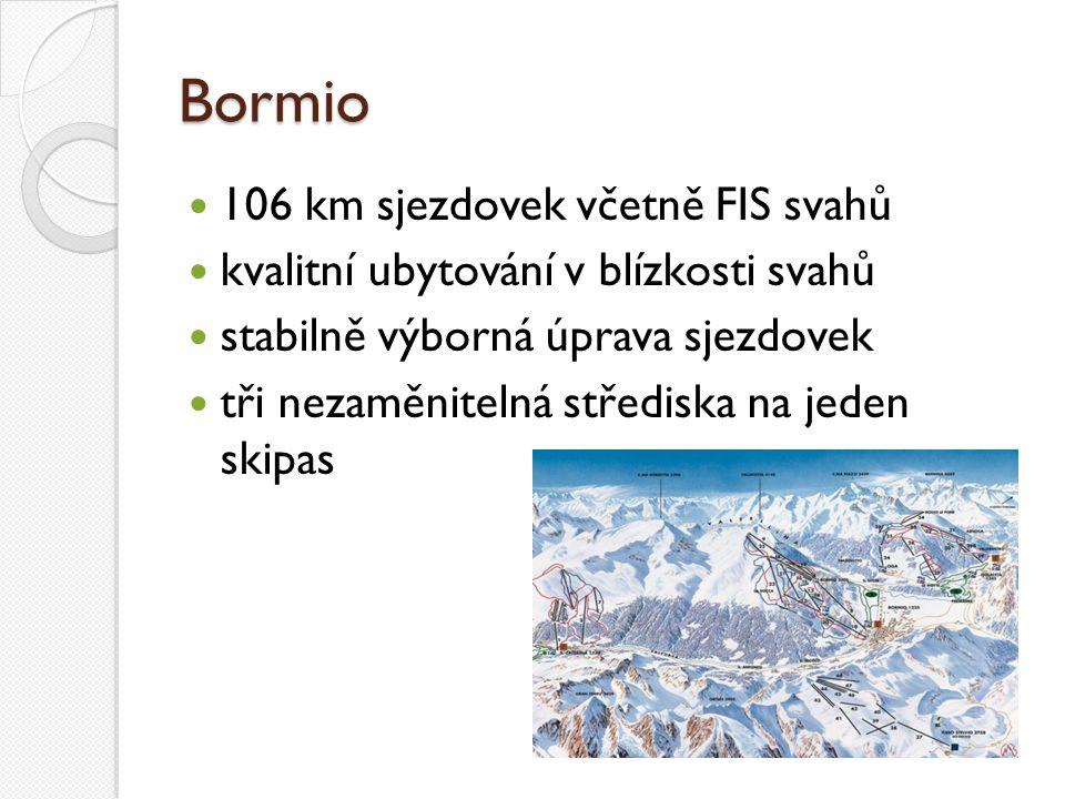 Bormio 106 km sjezdovek včetně FIS svahů kvalitní ubytování v blízkosti svahů stabilně výborná úprava sjezdovek tři nezaměnitelná střediska na jeden s