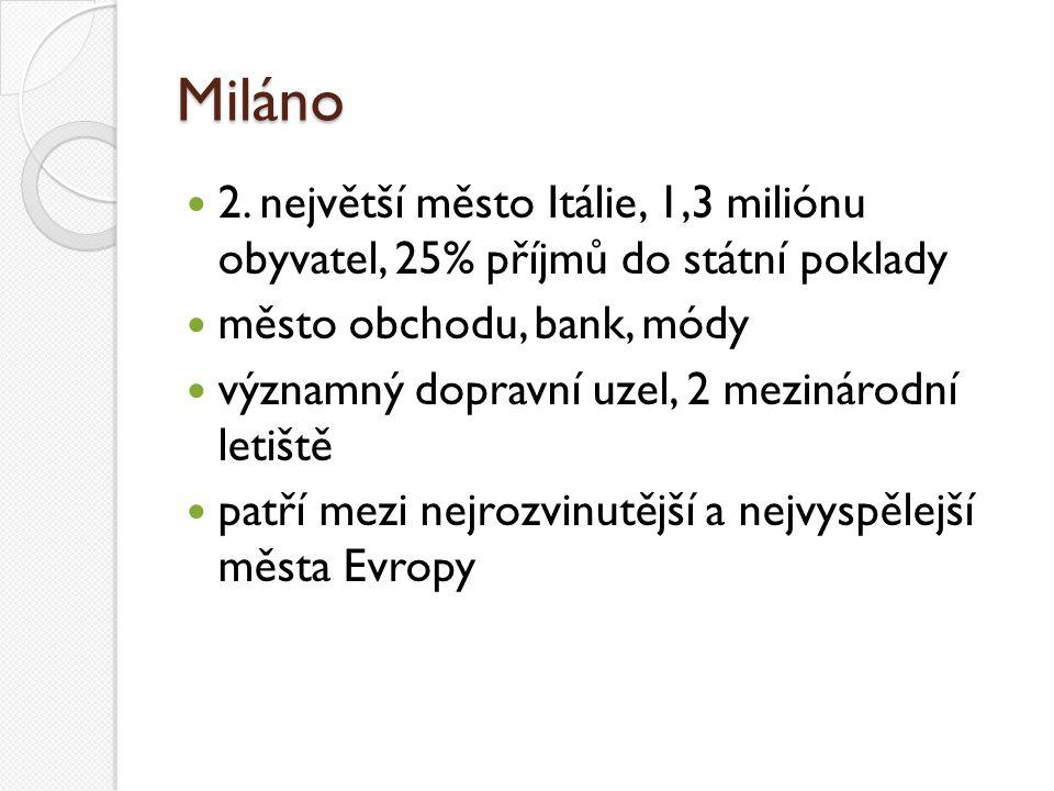 Miláno 2. největší město Itálie, 1,3 miliónu obyvatel, 25% příjmů do státní poklady město obchodu, bank, módy významný dopravní uzel, 2 mezinárodní le