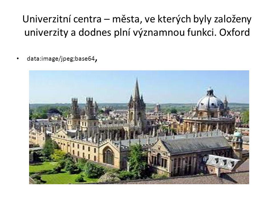 Univerzitní centra – města, ve kterých byly založeny univerzity a dodnes plní významnou funkci.