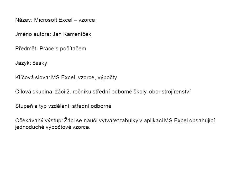 Název: Microsoft Excel – vzorce Jméno autora: Jan Kameníček Předmět: Práce s počítačem Jazyk: česky Klíčová slova: MS Excel, vzorce, výpočty Cílová sk