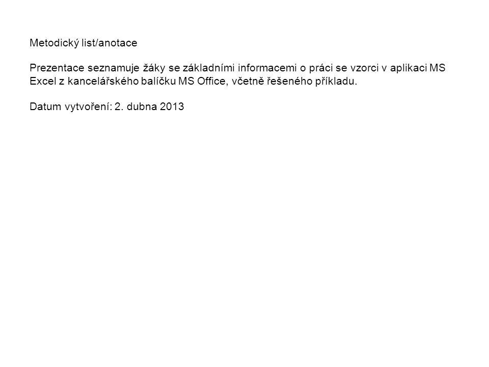 Metodický list/anotace Prezentace seznamuje žáky se základními informacemi o práci se vzorci v aplikaci MS Excel z kancelářského balíčku MS Office, vč