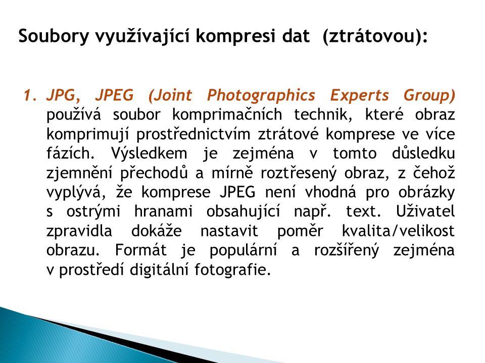 Soubory využívající kompresi dat (ztrátovou): 1.JPG, JPEG (Joint Photographics Experts Group) používá soubor komprimačních technik, které obraz kompri