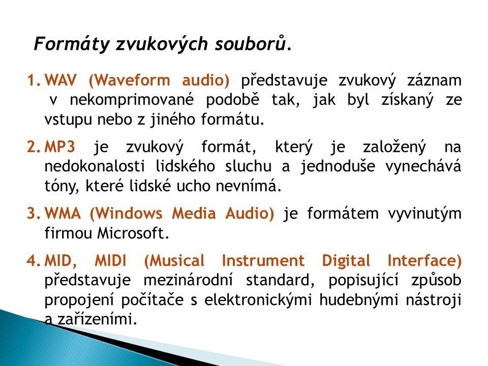 Formáty zvukových souborů. 1.WAV (Waveform audio) představuje zvukový záznam v nekomprimované podobě tak, jak byl získaný ze vstupu nebo z jiného form