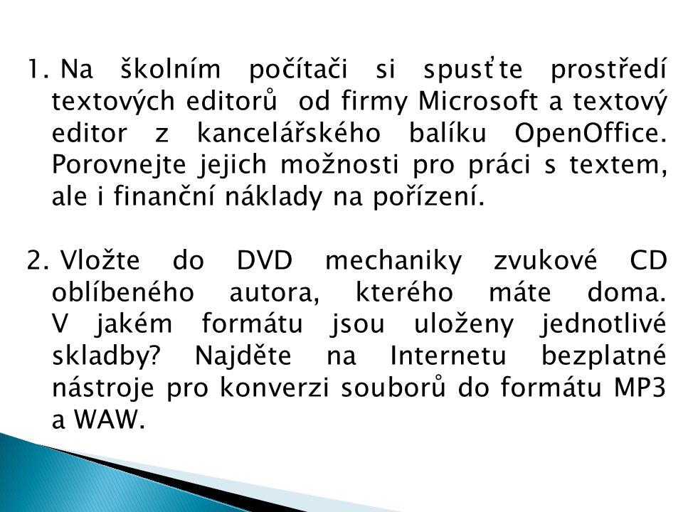 1. Na školním počítači si spusťte prostředí textových editorů od firmy Microsoft a textový editor z kancelářského balíku OpenOffice. Porovnejte jejich