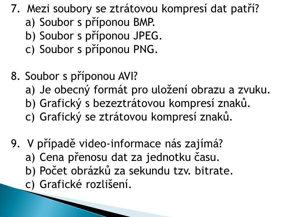 7.Mezi soubory se ztrátovou kompresí dat patří? a) Soubor s příponou BMP. b) Soubor s příponou JPEG. c) Soubor s příponou PNG. 8. Soubor s příponou AV