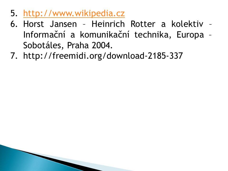 5.http://www.wikipedia.czhttp://www.wikipedia.cz 6.Horst Jansen – Heinrich Rotter a kolektiv – Informační a komunikační technika, Europa – Sobotáles,