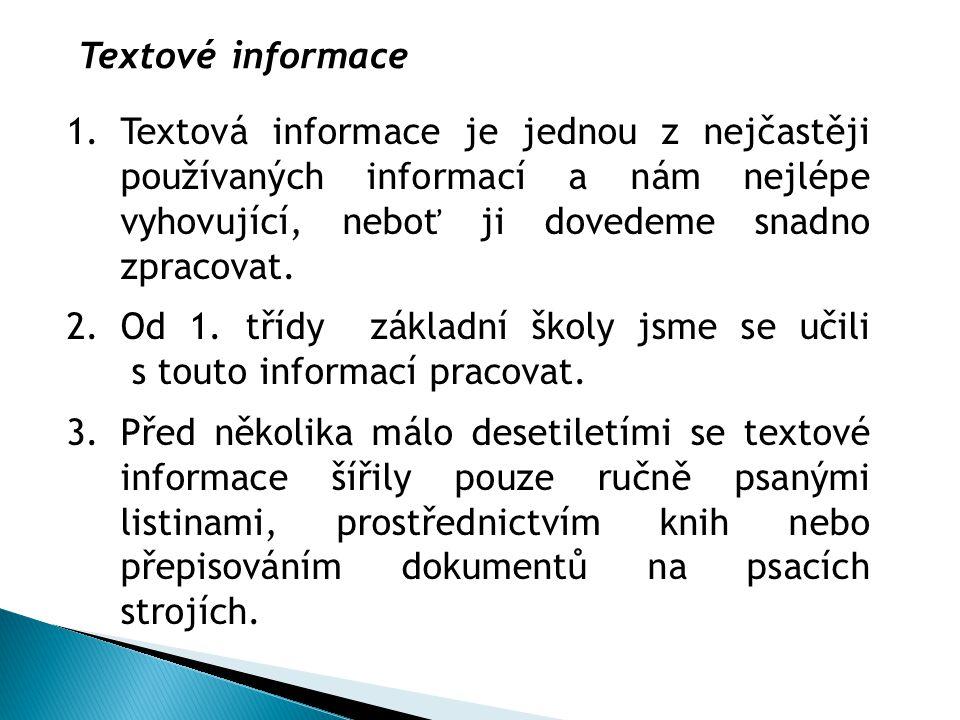 Textové informace 1.Textová informace je jednou z nejčastěji používaných informací a nám nejlépe vyhovující, neboť ji dovedeme snadno zpracovat. 2.Od