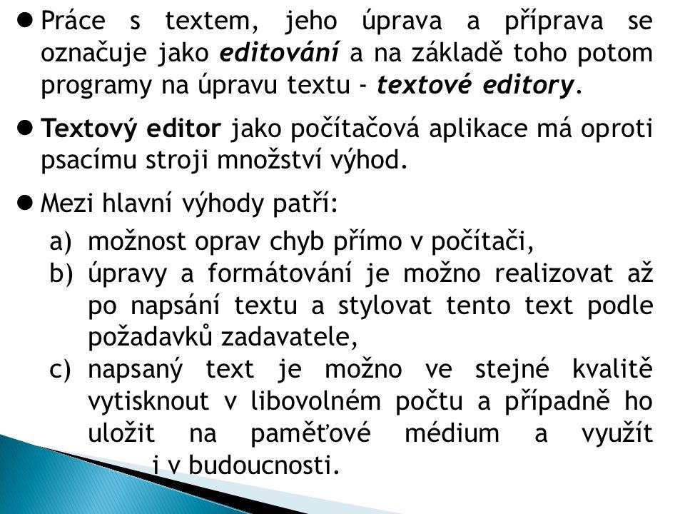 Práce s textem, jeho úprava a příprava se označuje jako editování a na základě toho potom programy na úpravu textu - textové editory. Textový editor j