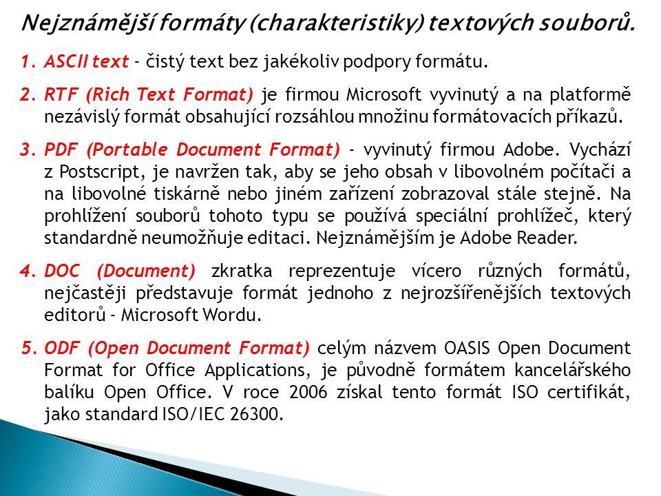 1.ASCII text - čistý text bez jakékoliv podpory formátu. 2.RTF (Rich Text Format) je firmou Microsoft vyvinutý a na platformě nezávislý formát obsahuj