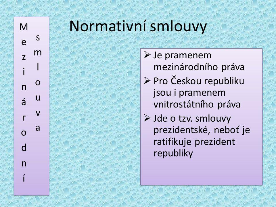 Normativní smlouvy  Je pramenem mezinárodního práva  Pro Českou republiku jsou i pramenem vnitrostátního práva  Jde o tzv.