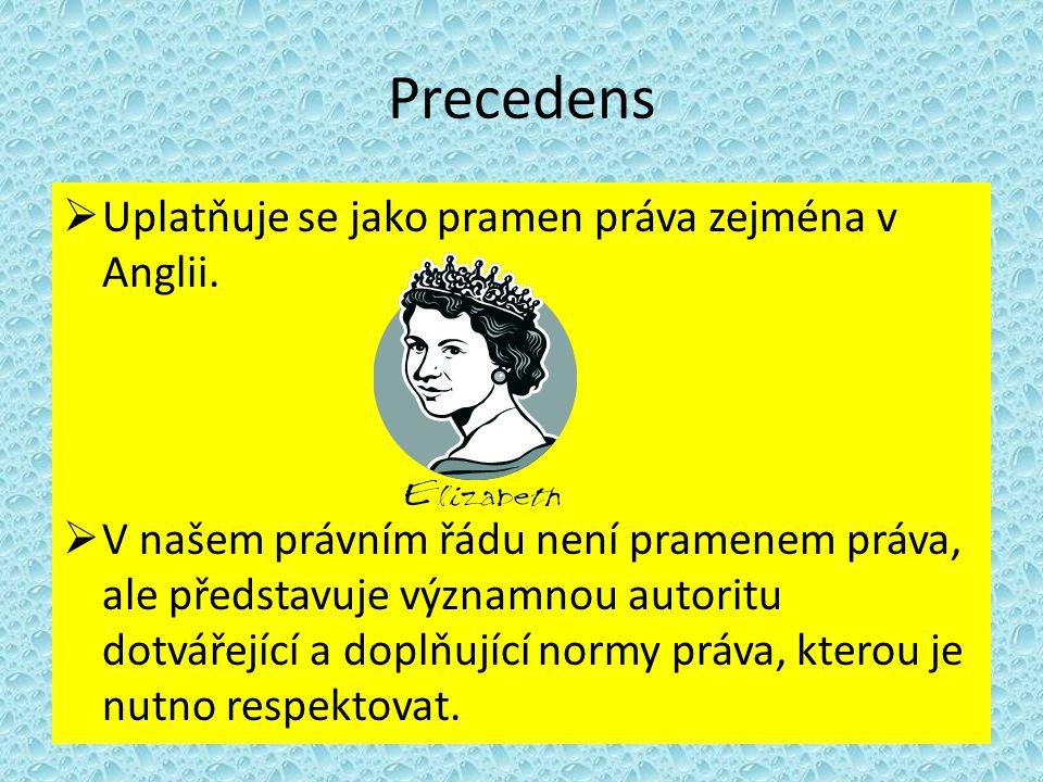 Precedens  Uplatňuje se jako pramen práva zejména v Anglii.