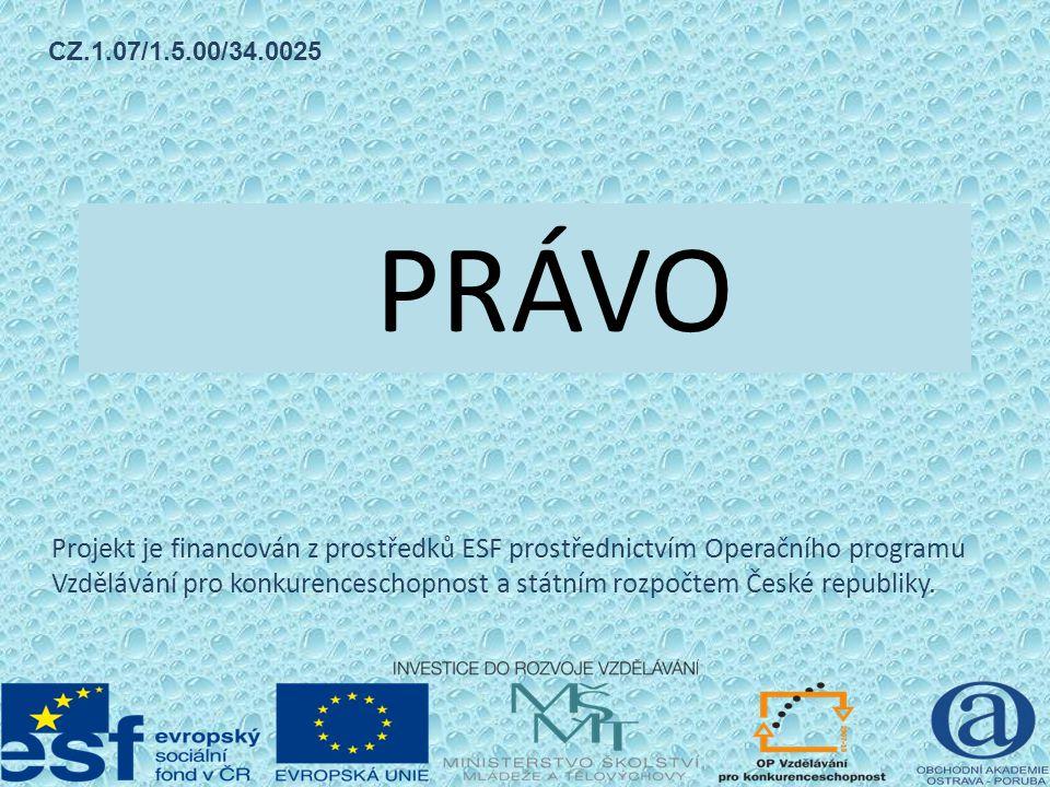 PRÁVO Projekt je financován z prostředků ESF prostřednictvím Operačního programu Vzdělávání pro konkurenceschopnost a státním rozpočtem České republiky.
