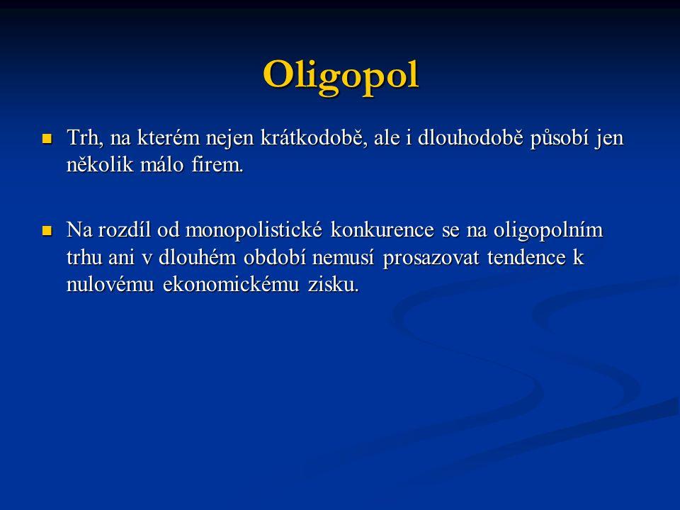 Oligopol Trh, na kterém nejen krátkodobě, ale i dlouhodobě působí jen několik málo firem. Trh, na kterém nejen krátkodobě, ale i dlouhodobě působí jen