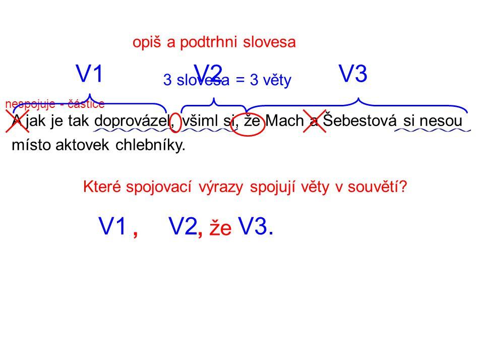 opiš a podtrhni slovesa A jak je tak doprovázel, všiml si, že Mach a Šebestová si nesou místo aktovek chlebníky. 3 slovesa = 3 věty V1 V2 V3. Které sp