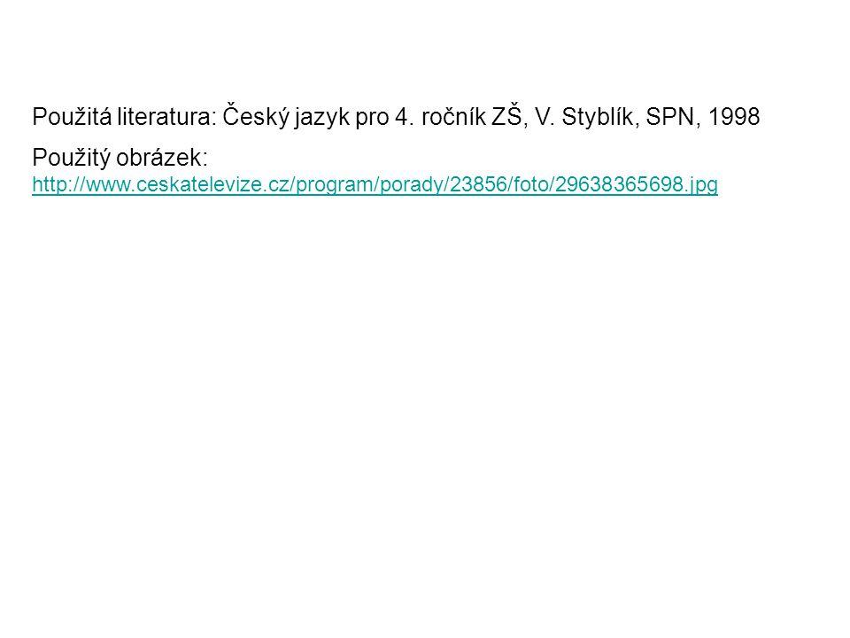Použitá literatura: Český jazyk pro 4. ročník ZŠ, V. Styblík, SPN, 1998 Použitý obrázek: http://www.ceskatelevize.cz/program/porady/23856/foto/2963836