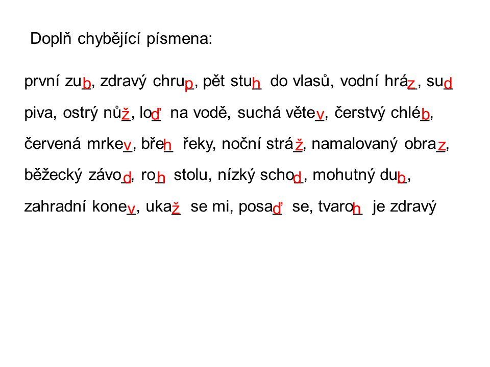 Doplň chybějící písmena: první zu_, zdravý chru_, pět stu_ do vlasů, vodní hrá_, su_ piva, ostrý nů_, lo_ na vodě, suchá věte_, čerstvý chlé_, červená