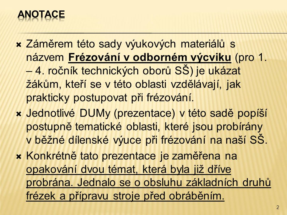 3  Frézky existují ve více variantách lišících se podle jejich konstrukčních znaků a podle druhu prací, pro které jsou určeny.
