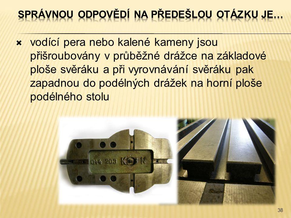 vodící pera nebo kalené kameny jsou přišroubovány v průběžné drážce na základové ploše svěráku a při vyrovnávání svěráku pak zapadnou do podélných d