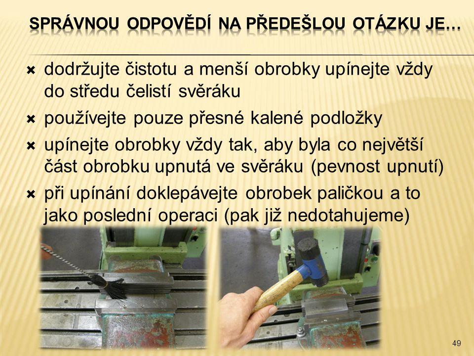  dodržujte čistotu a menší obrobky upínejte vždy do středu čelistí svěráku  používejte pouze přesné kalené podložky  upínejte obrobky vždy tak, aby