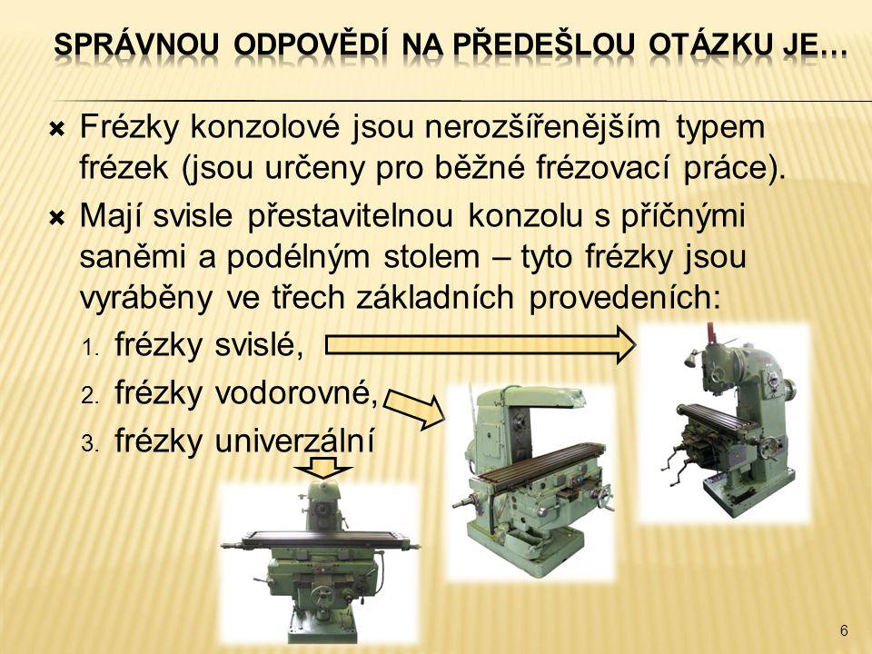  Frézky konzolové jsou nerozšířenějším typem frézek (jsou určeny pro běžné frézovací práce).  Mají svisle přestavitelnou konzolu s příčnými saněmi a