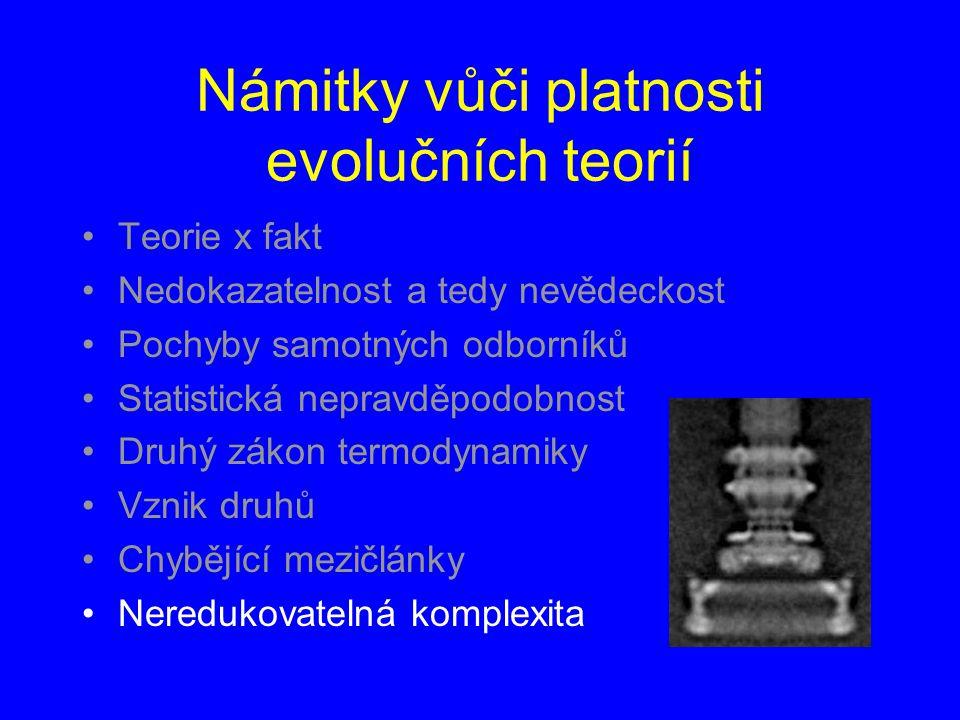 Námitky vůči platnosti evolučních teorií Teorie x fakt Nedokazatelnost a tedy nevědeckost Pochyby samotných odborníků Statistická nepravděpodobnost Druhý zákon termodynamiky Vznik druhů Chybějící mezičlánky Neredukovatelná komplexita