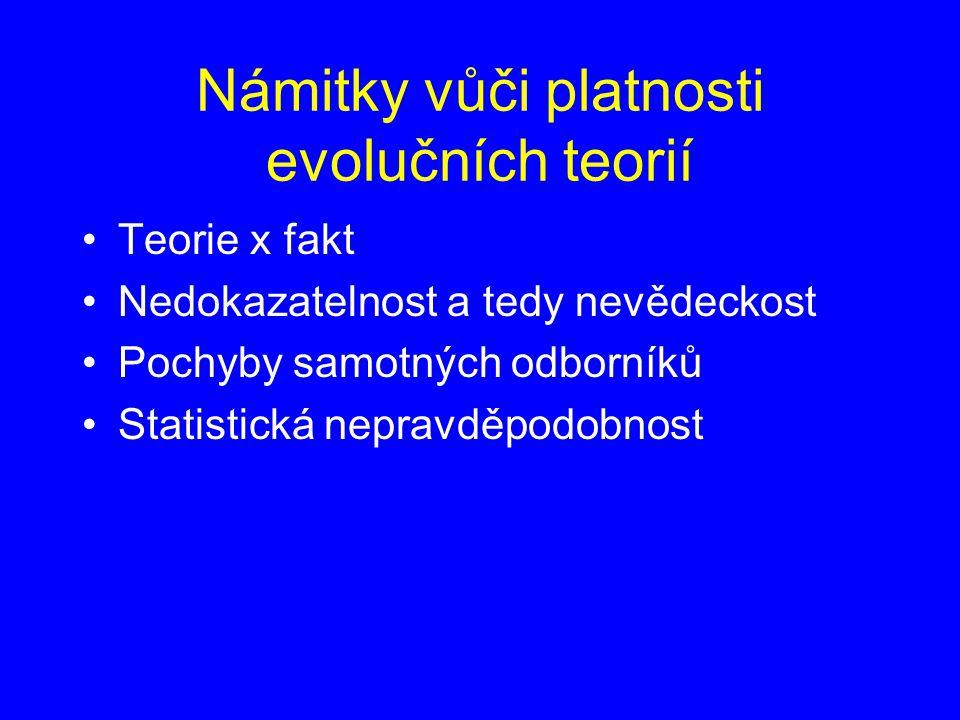 Námitky vůči platnosti evolučních teorií Teorie x fakt Nedokazatelnost a tedy nevědeckost Pochyby samotných odborníků Statistická nepravděpodobnost