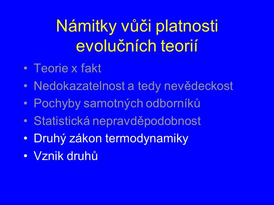 Námitky vůči platnosti evolučních teorií Teorie x fakt Nedokazatelnost a tedy nevědeckost Pochyby samotných odborníků Statistická nepravděpodobnost Druhý zákon termodynamiky Vznik druhů Chybějící mezičlánky (mezi druhy, uvnitř druhu)