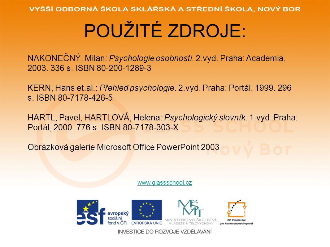 POUŽITÉ ZDROJE: www.glassschool.cz NAKONEČNÝ, Milan: Psychologie osobnosti. 2.vyd. Praha: Academia, 2003. 336 s. ISBN 80-200-1289-3 KERN, Hans et.al.: