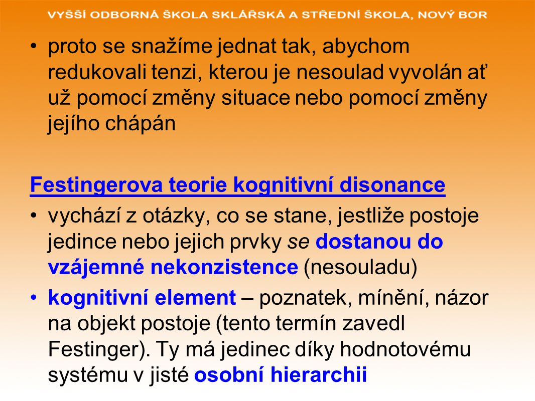 v rámci postoje může nastat několik variant: 2 nebo více kognitivních prvků je v konsonanci (souznění) – pokud jeden prvek vyplývá z druhého, pokud jsou ve shodě, neprotiřečí si.