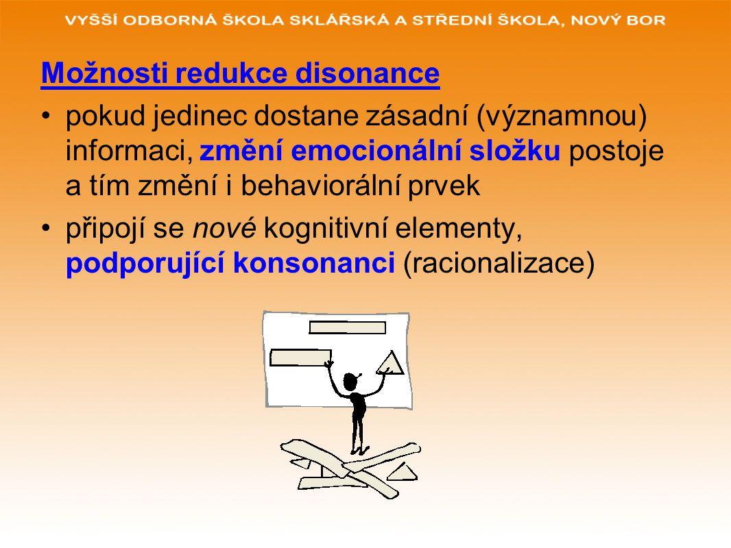 Možnosti redukce disonance pokud jedinec dostane zásadní (významnou) informaci, změní emocionální složku postoje a tím změní i behaviorální prvek přip