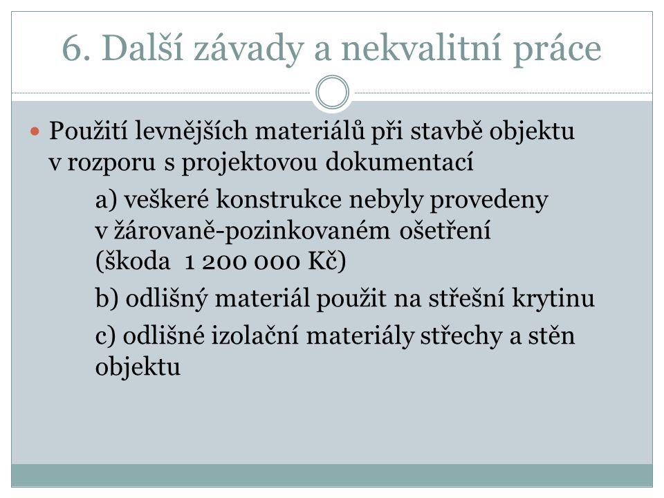 6. Další závady a nekvalitní práce Použití levnějších materiálů při stavbě objektu v rozporu s projektovou dokumentací a) veškeré konstrukce nebyly pr