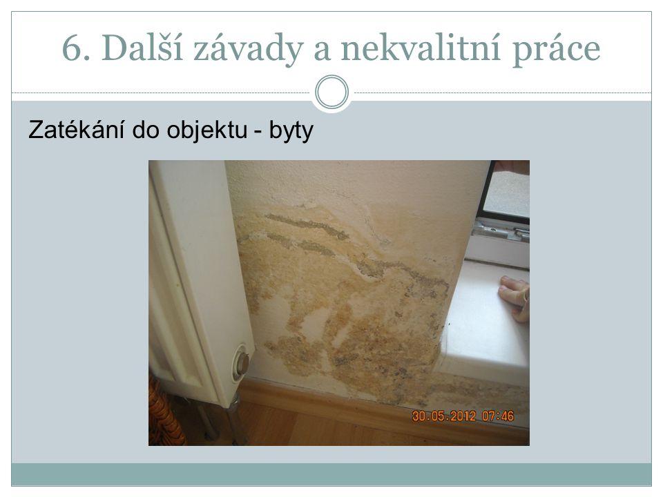 6. Další závady a nekvalitní práce Zatékání do objektu - byty