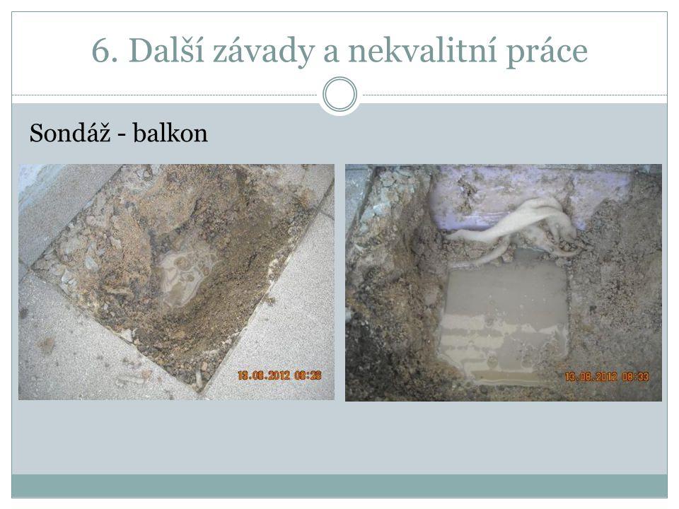 6. Další závady a nekvalitní práce Sondáž - balkon
