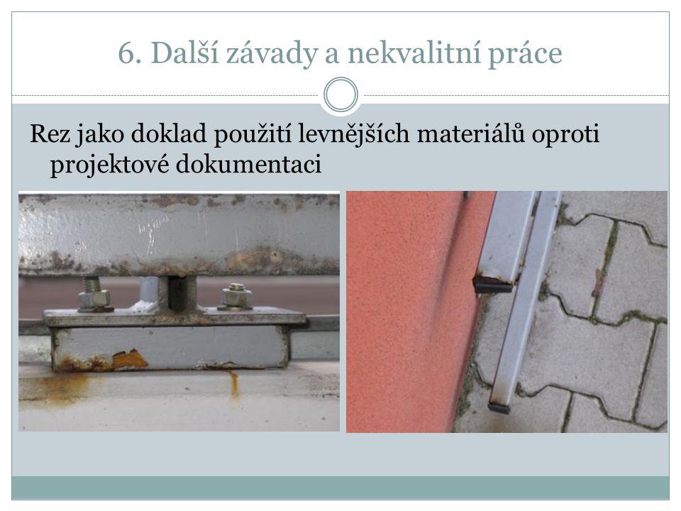 6. Další závady a nekvalitní práce Rez jako doklad použití levnějších materiálů oproti projektové dokumentaci