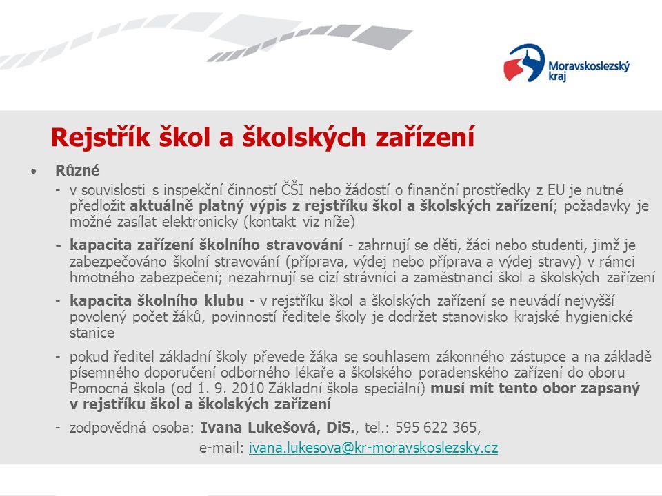 Rejstřík škol a školských zařízení Různé - v souvislosti s inspekční činností ČŠI nebo žádostí o finanční prostředky z EU je nutné předložit aktuálně