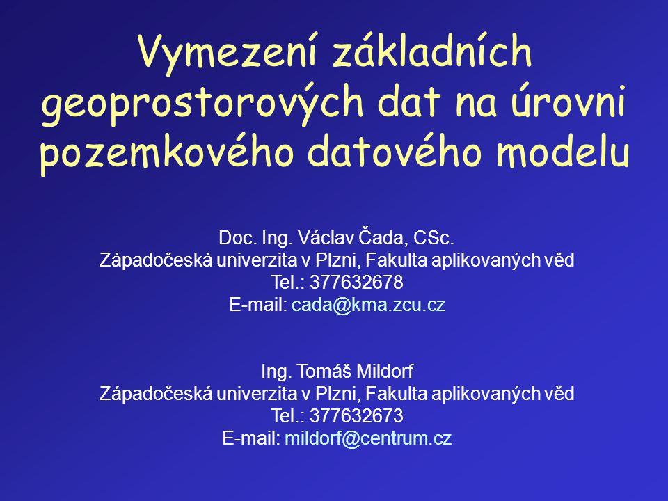 Vymezení základních geoprostorových dat na úrovni pozemkového datového modelu Doc. Ing. Václav Čada, CSc. Západočeská univerzita v Plzni, Fakulta apli