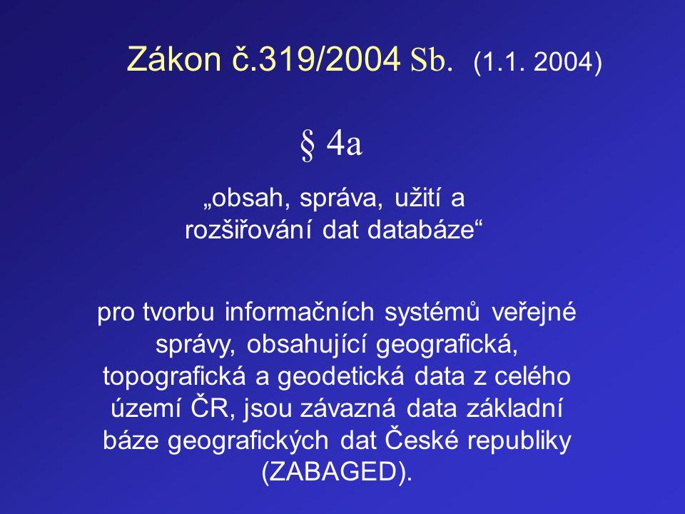 Zákon č.319/2004 Sb. (1.1. 2004) § 4a pro tvorbu informačních systémů veřejné správy, obsahující geografická, topografická a geodetická data z celého