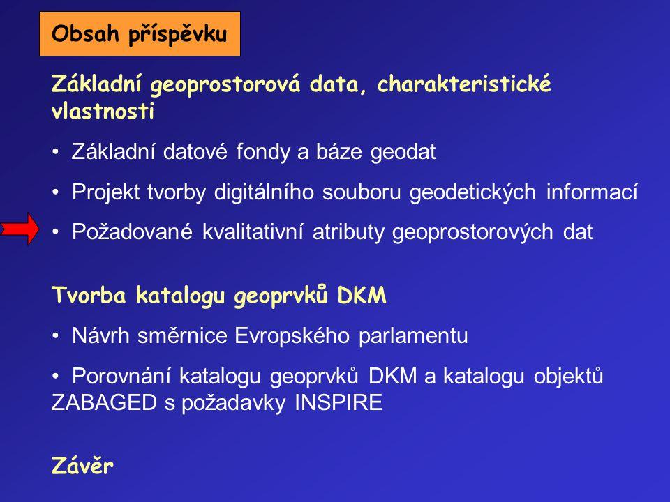 Základní geoprostorová data, charakteristické vlastnosti Základní datové fondy a báze geodat Projekt tvorby digitálního souboru geodetických informací