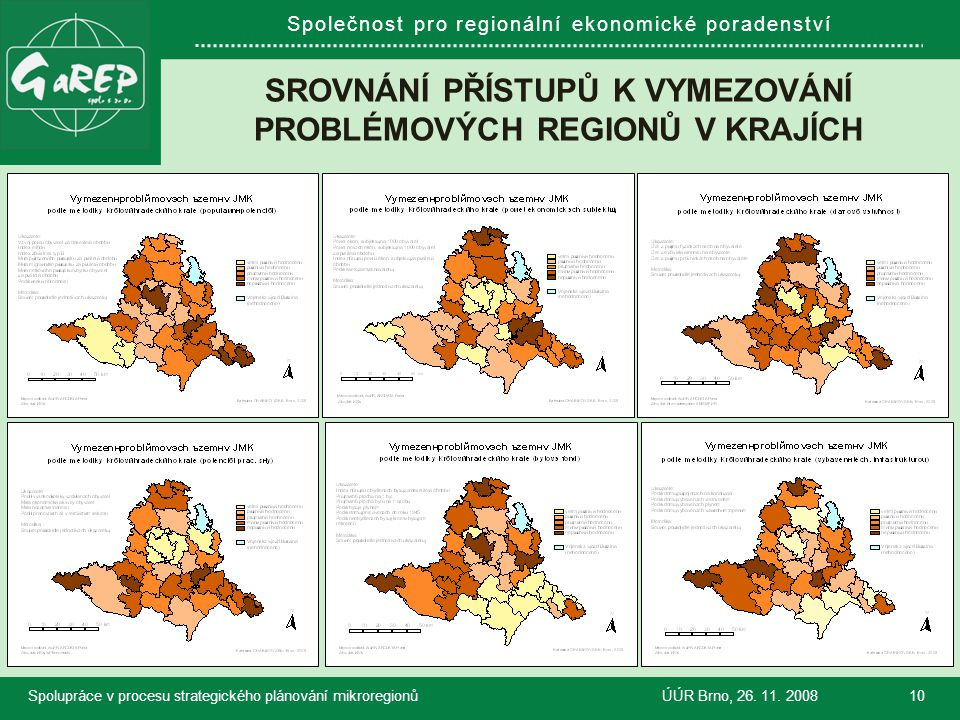 Společnost pro regionální ekonomické poradenství SROVNÁNÍ PŘÍSTUPŮ K VYMEZOVÁNÍ PROBLÉMOVÝCH REGIONŮ V KRAJÍCH Spolupráce v procesu strategického plánování mikroregionůÚÚR Brno, 26.