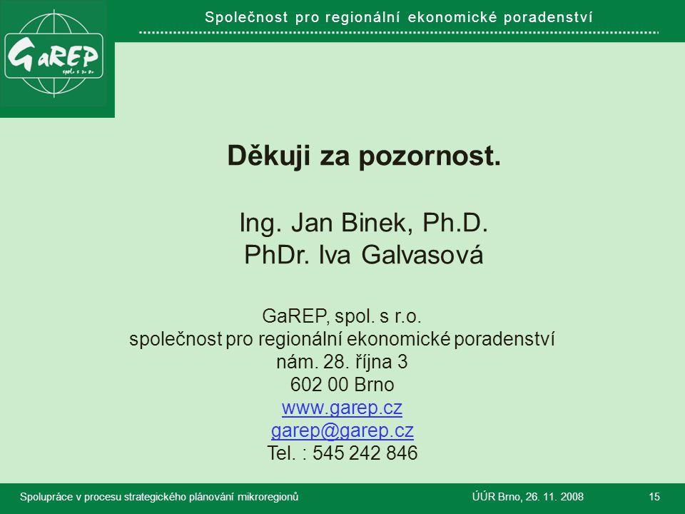 Společnost pro regionální ekonomické poradenství Děkuji za pozornost. Ing. Jan Binek, Ph.D. PhDr. Iva Galvasová GaREP, spol. s r.o. společnost pro reg