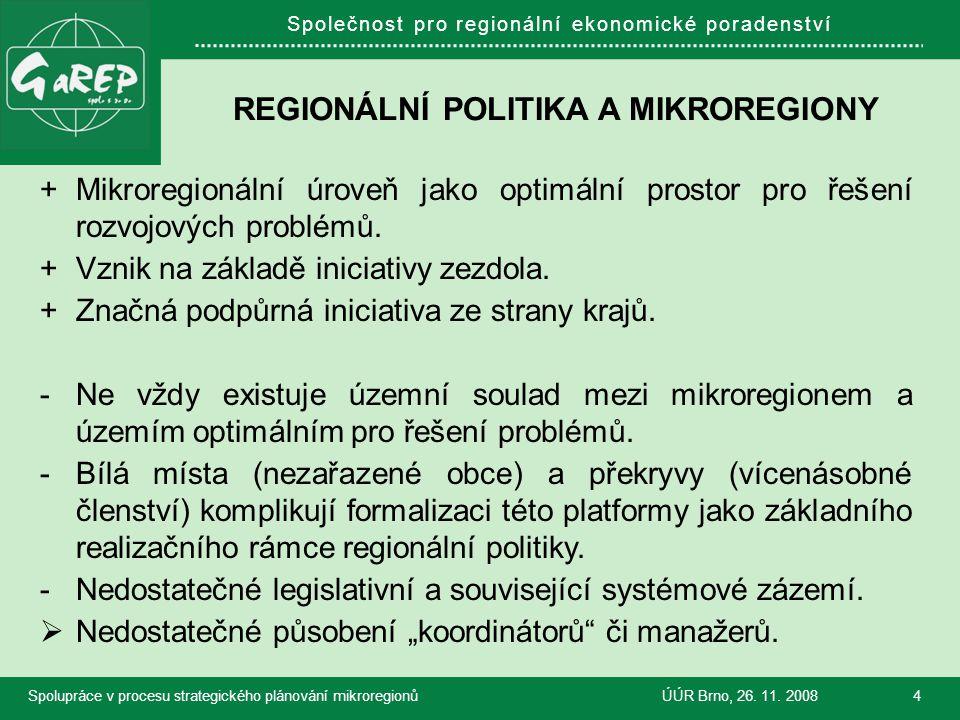 Společnost pro regionální ekonomické poradenství REGIONÁLNÍ POLITIKA A MIKROREGIONY +Mikroregionální úroveň jako optimální prostor pro řešení rozvojov