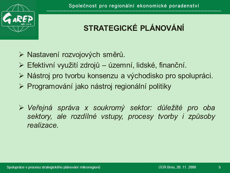 Společnost pro regionální ekonomické poradenství STRATEGICKÉ PLÁNOVÁNÍ  Nastavení rozvojových směrů.  Efektivní využití zdrojů – územní, lidské, fin