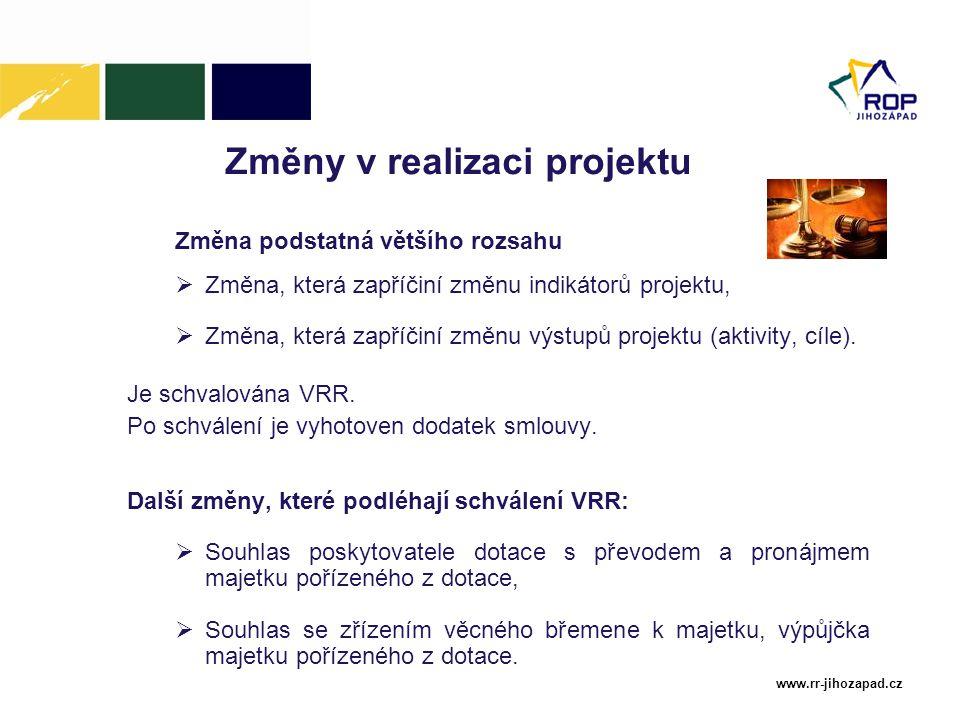 www.rr-jihozapad.cz Změny v realizaci projektu Změna podstatná většího rozsahu  Změna, která zapříčiní změnu indikátorů projektu,  Změna, která zapř
