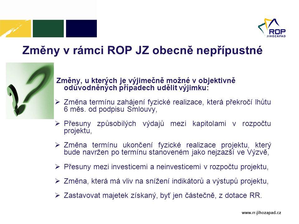 www.rr-jihozapad.cz Změny v rámci ROP JZ obecně nepřípustné Změny, u kterých je výjimečně možné v objektivně odůvodněných případech udělit výjimku: 