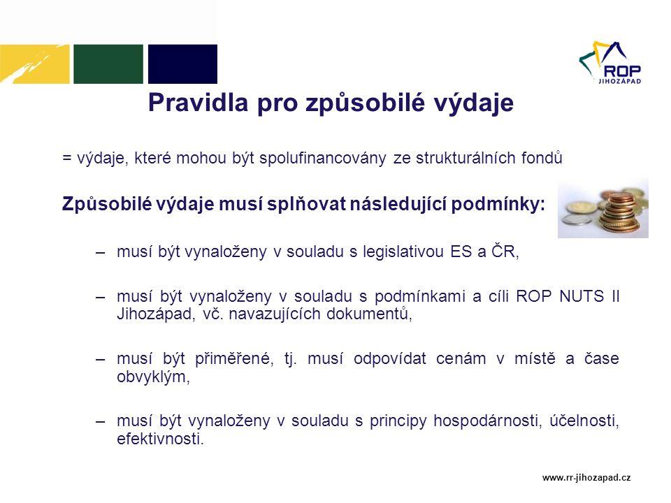 www.rr-jihozapad.cz Pravidla pro způsobilé výdaje = výdaje, které mohou být spolufinancovány ze strukturálních fondů Způsobilé výdaje musí splňovat ná