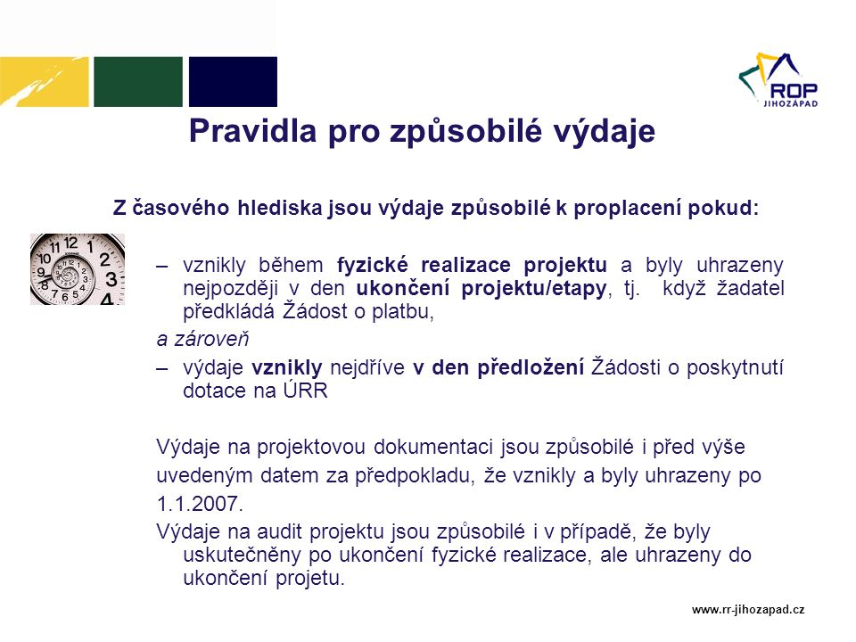 www.rr-jihozapad.cz Pravidla pro způsobilé výdaje Z časového hlediska jsou výdaje způsobilé k proplacení pokud: –vznikly během fyzické realizace proje
