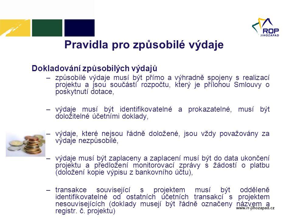 www.rr-jihozapad.cz Pravidla pro způsobilé výdaje Dokladování způsobilých výdajů –způsobilé výdaje musí být přímo a výhradně spojeny s realizací proje
