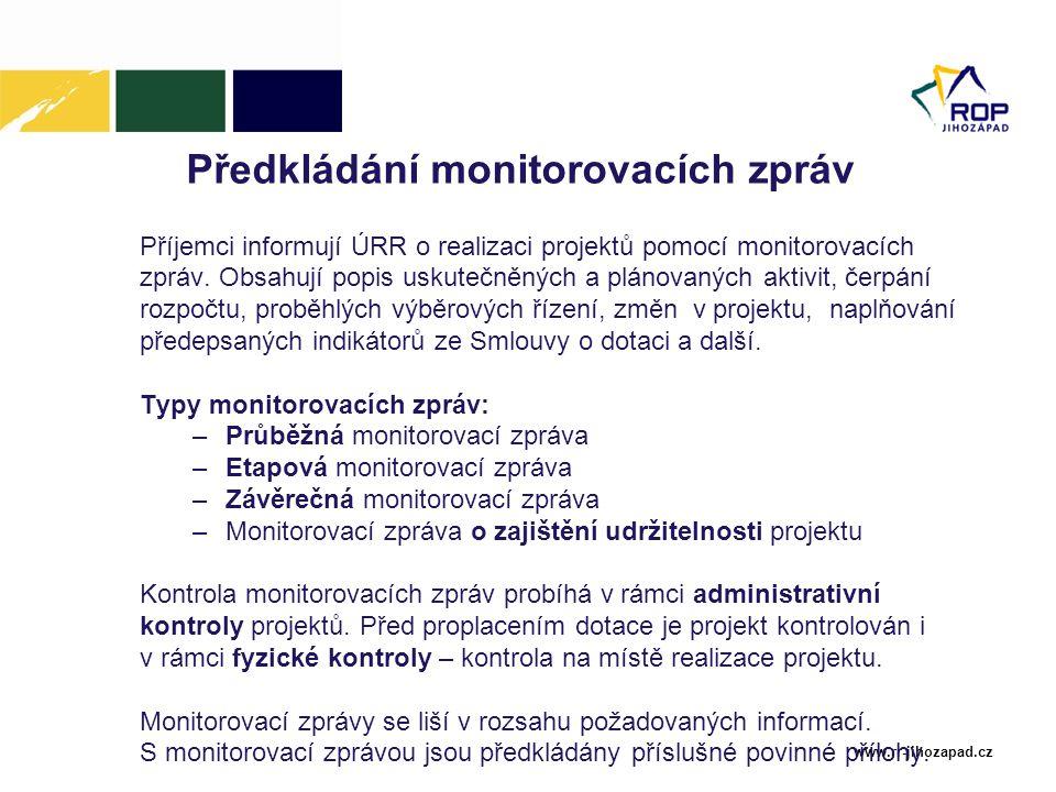 www.rr-jihozapad.cz Předkládání monitorovacích zpráv Příjemci informují ÚRR o realizaci projektů pomocí monitorovacích zpráv. Obsahují popis uskutečně